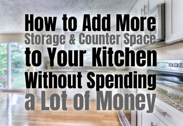 How Do You Add More Storage and Counter Space to Your Kitchen     How Do You Add More Storage and Counter Space to Your Kitchen   Without  Spending a