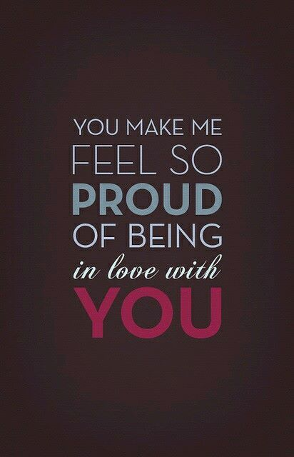 You Make Me Feel So Proud Of Being In Love With You Love Your Husband Quotes Husband Quotes Hero Quotes
