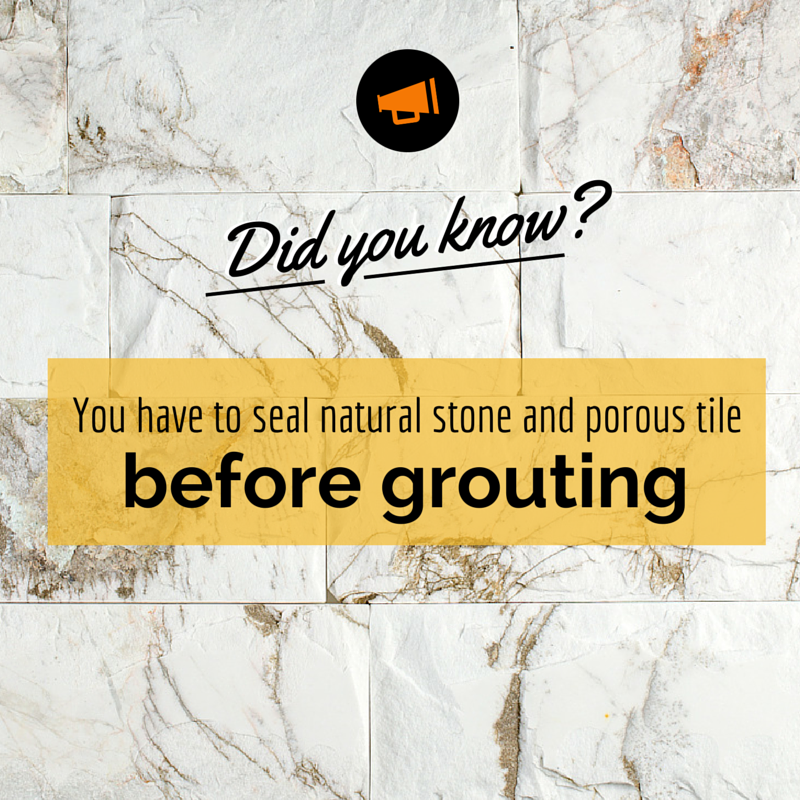 Do you know you have to seal natural stone and porous tile