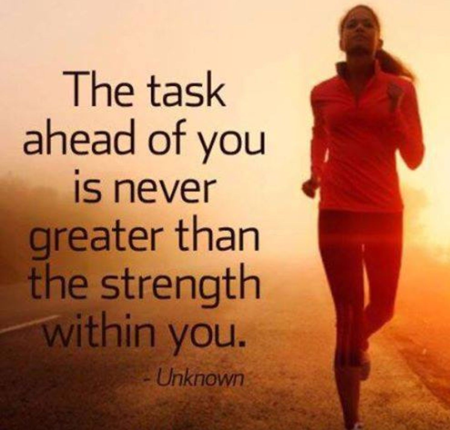 The task ahead of you is never greater than the strength ...