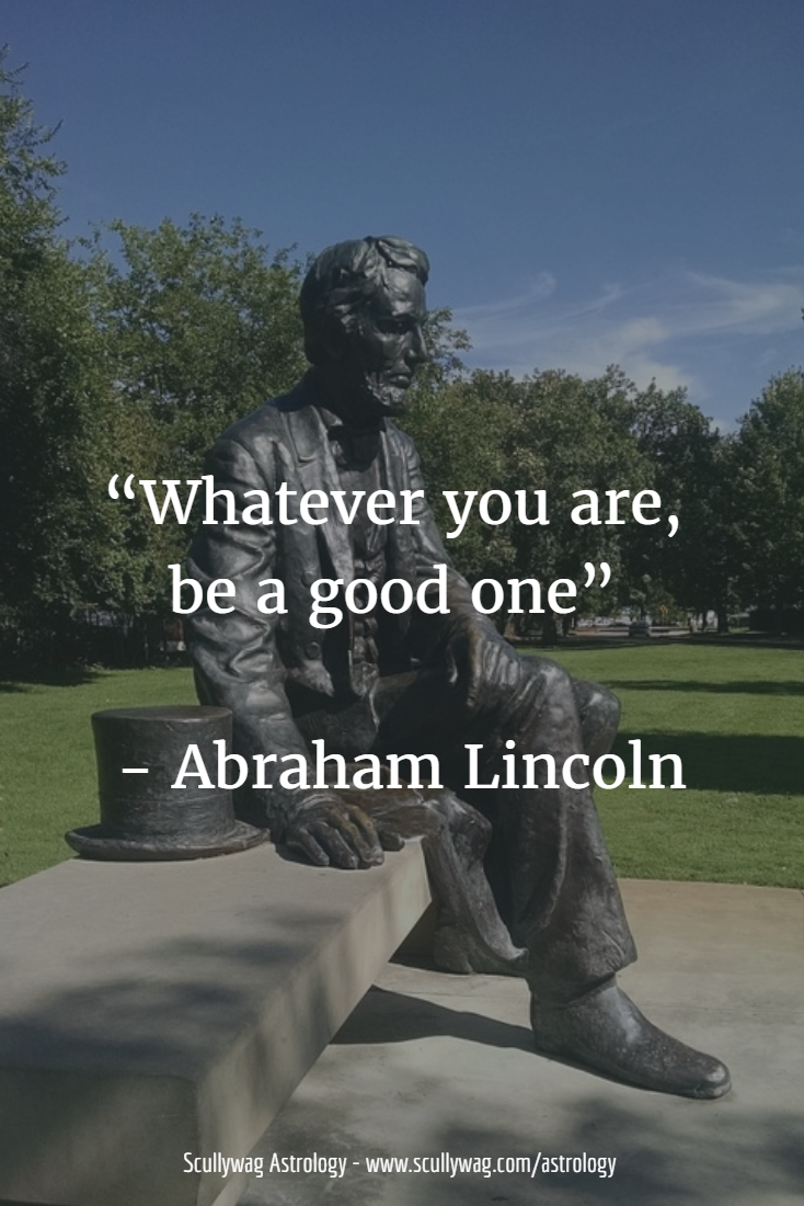 """""""Whatever you are, be a good one""""   Abraham Lincoln"""