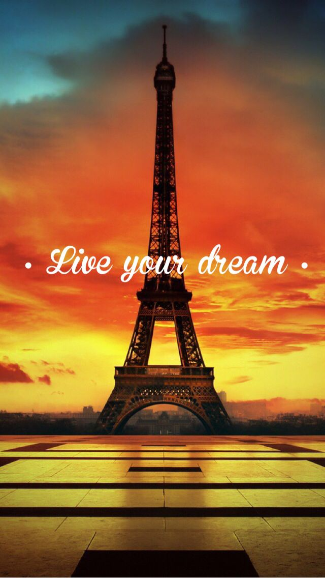 Live your dream eiffel tower paris iphone background live for yourself dreaming of you - Paris tower live wallpaper ...
