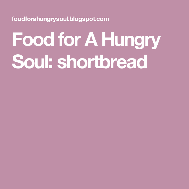 Food for A Hungry Soul: shortbread