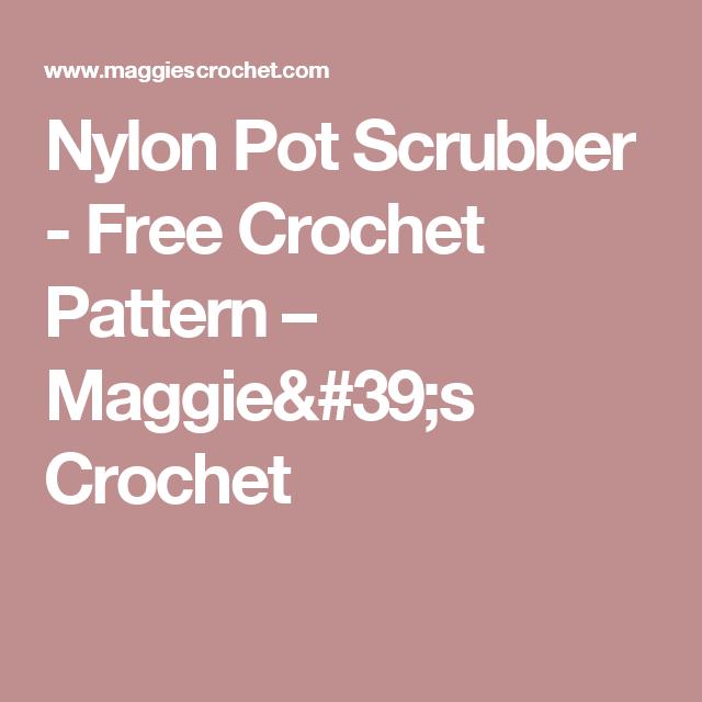 Nylon Pot Scrubber - Free Crochet Pattern – Maggie\'s Crochet | Bags ...