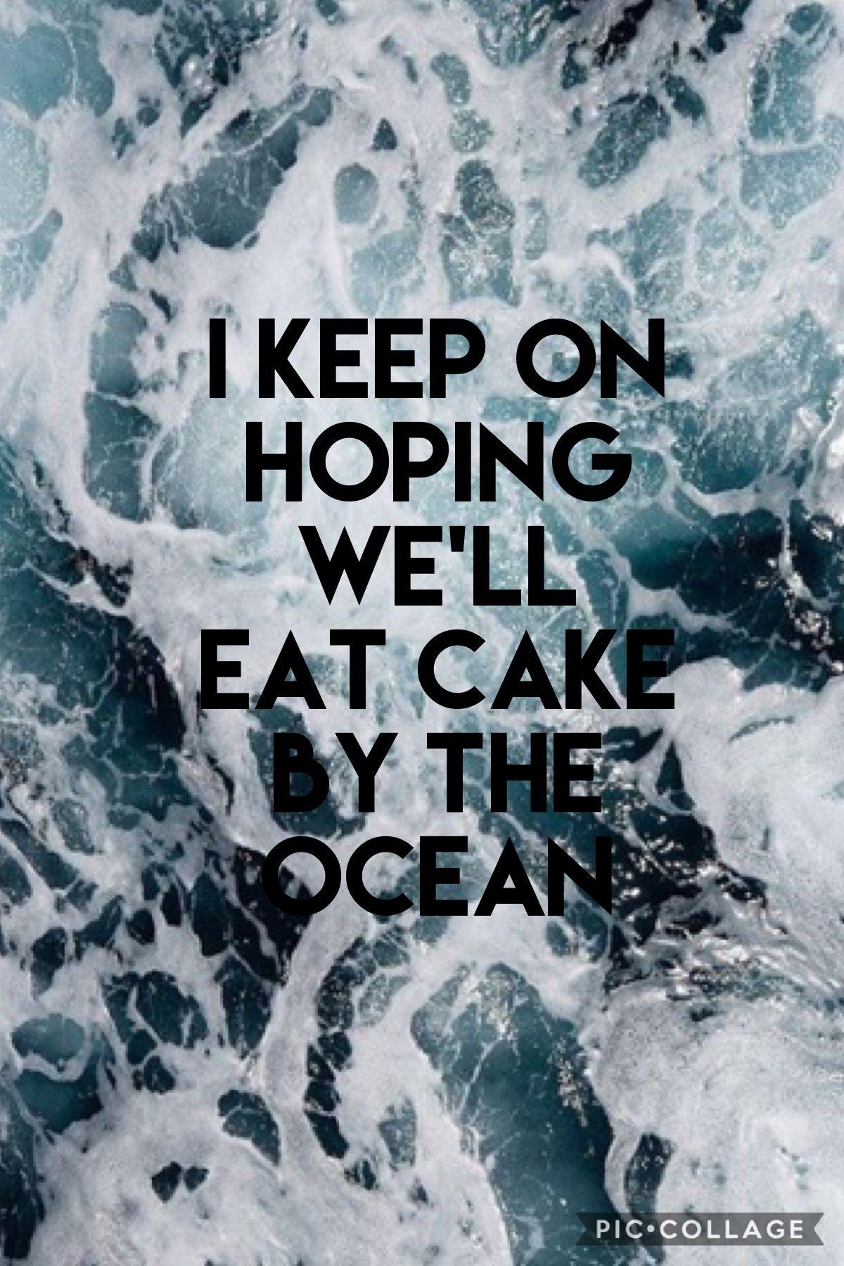 Dnce Cake By The Ocean Oceans Lyrics Ocean Quotes Oceans Song