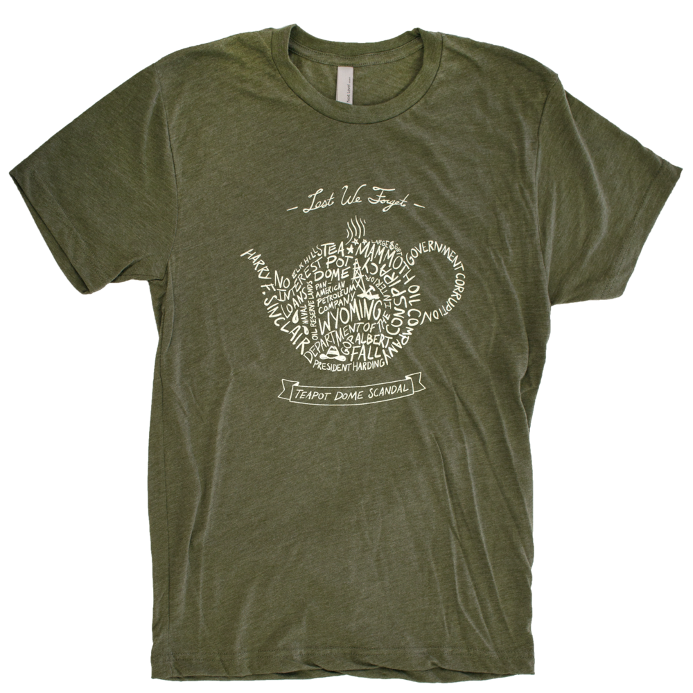 """""""Lest We Forget - Teapot Dome Scandal""""  A commemorative t-shirt of the Teapot Dome Scandal in 1921-1922. In those years, Members of President Harding's staff were bribed to profit several oil barons who wanted to drill for oil in Wyoming at a place called Teapot Dome. The corruption was uncovered and the memory of Warren G. Harding's presidency was forever sullied. #history #shirt #tshirt #americanhistory #obscure #deadpresidents #teapotdomescandal #harding"""