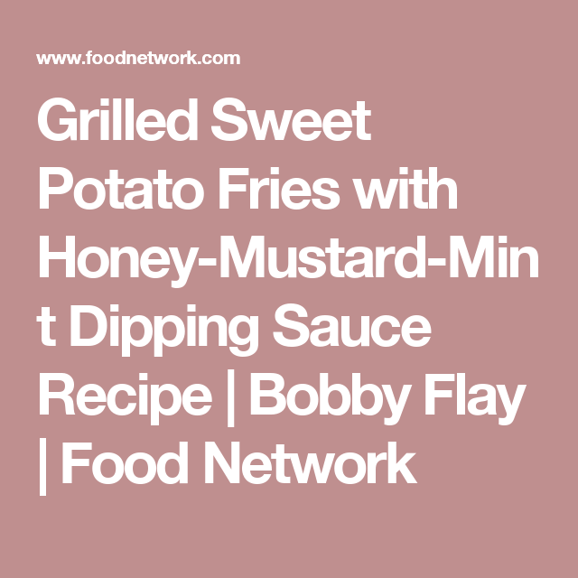 Grilled Sweet Potato Fries with Honey-Mustard-Mint Dipping Sauce Recipe | Bobby Flay | Food Network