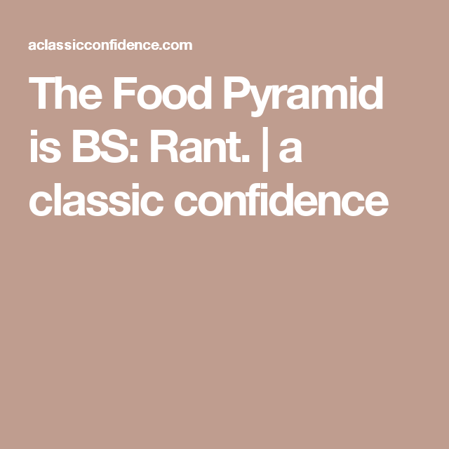 The Food Pyramid is BS: Rant. | a classic confidence