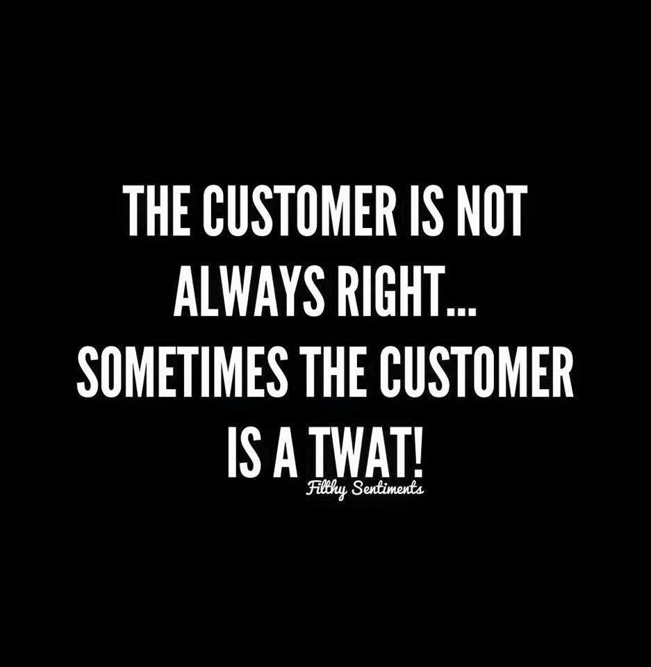 Twats Tumblr Minimalist the customers not always right, sometimes the customer is a twat
