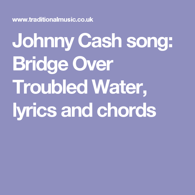 Johnny Cash song: Bridge Over Troubled Water, lyrics and chords ...
