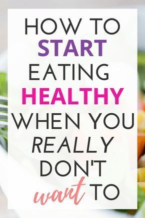 How to Start Eating Healthy When You Don't Want To