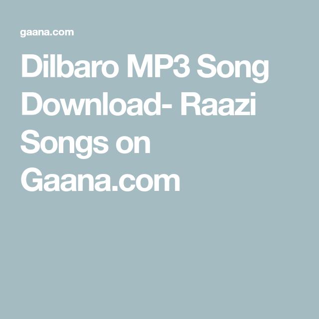 Dilbaro Mp3 Song Download Raazi Songs On Gaana Com Mp3 Song Download Mp3 Song Songs
