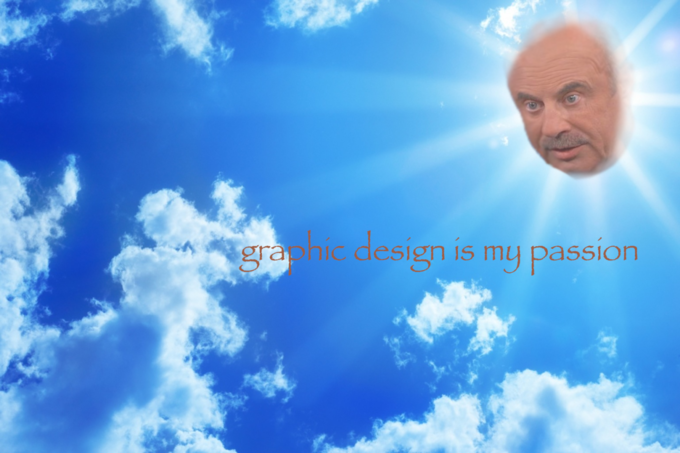 Graphic design is my passion  Graphic Design Is My Passion   Corn   Pinterest   Meme, Passion and ...