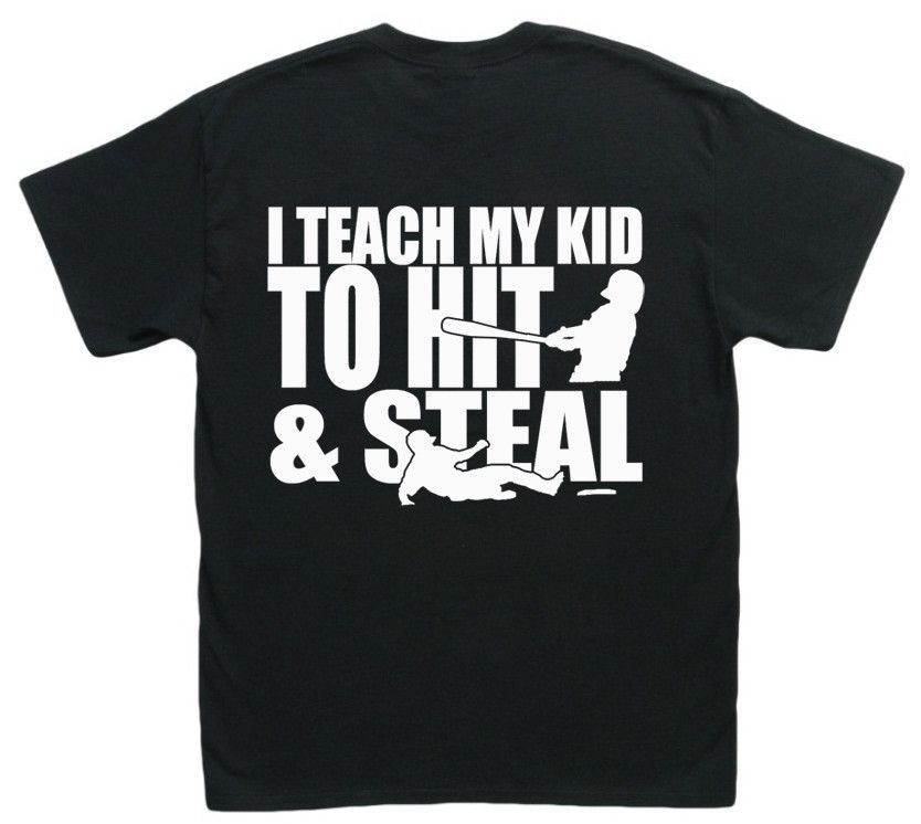 I Teach My Kid To Hit Steal T Shirt For Baseball Baseball Dad Shirts Baseball Quotes Softball Shirts