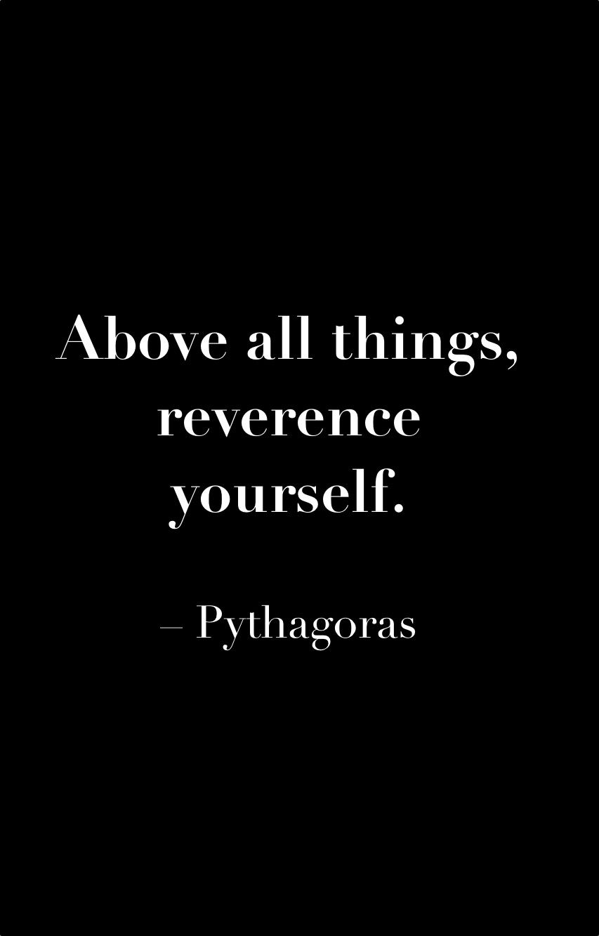 Pythagoras #reverence #respect #yourself #quote | Philosophy