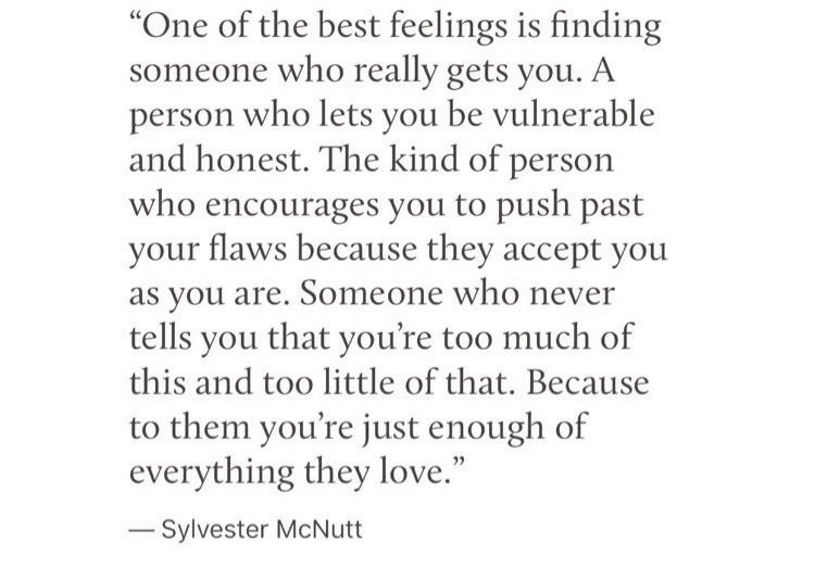 One Of The Best Feelings Is Finding Someone Who Really Gets You A Person Who Lets You Be Vulnerable An Find Someone Who Quotes Past Quotes Be Yourself Quotes