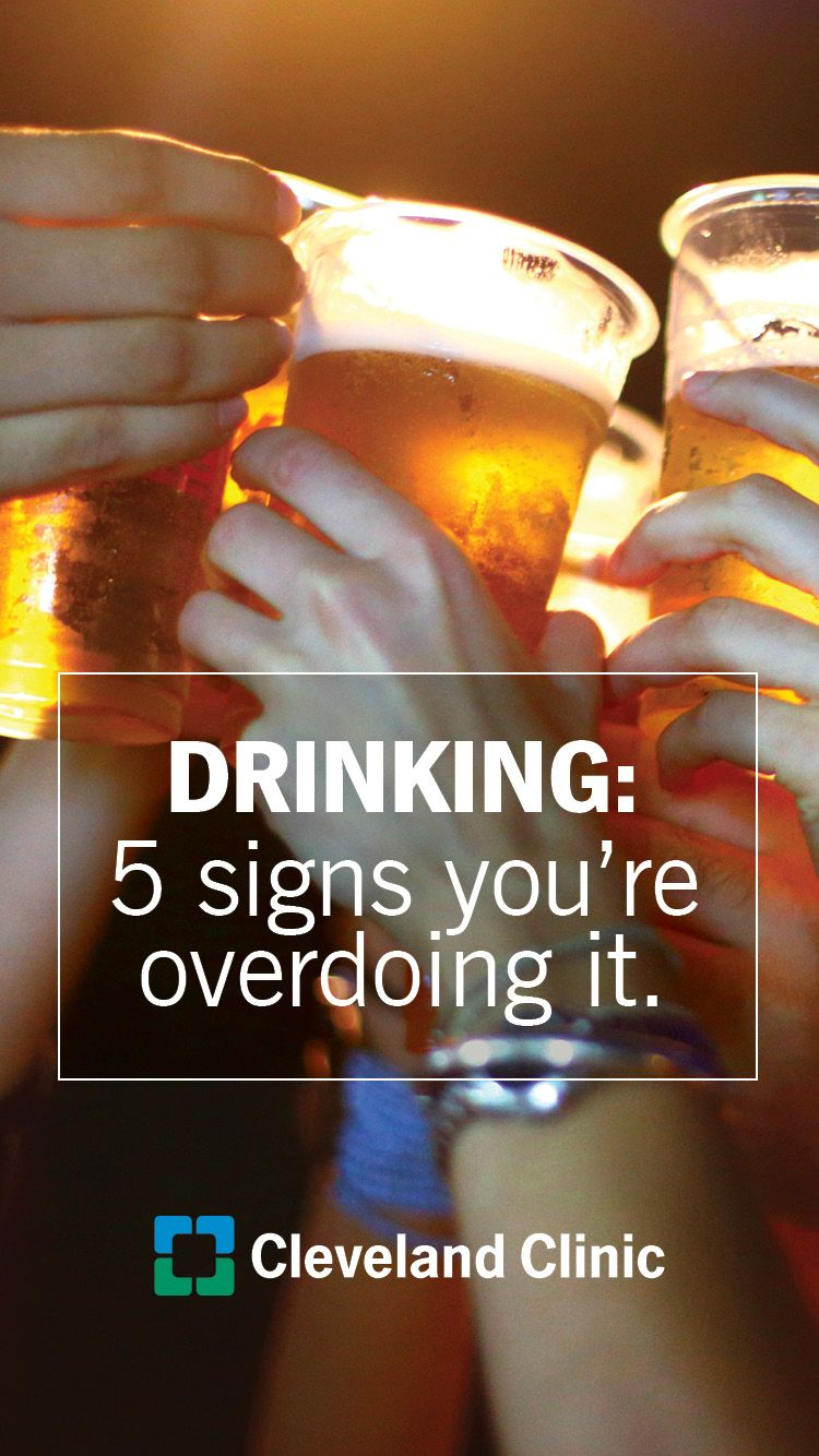 Drinking Are You Overdoing It 5 Red Flags Healthy Lifestyle Blogs Drinking Cleveland Clinic