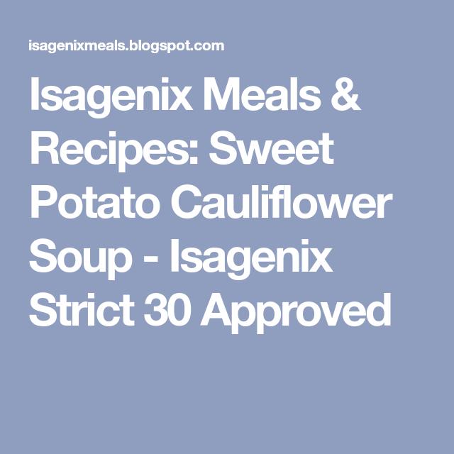 Isagenix Meals Amp Recipes Sweet Potato Cauliflower Soup Isagenix Strict 30 Approved