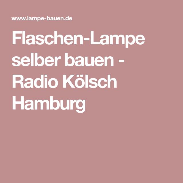 Flaschen lampe selber bauen radio k lsch hamburg deko - Pinterest fruhlingsdeko ...