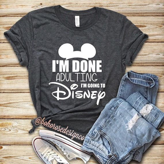 3f5966e51 Disney shirt- Im done adulting I'm going to Disney in 2019 ...