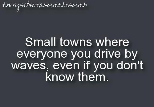 Being From A Small Town I Have To Agree With This Small Town Quotes Small Towns Southern Sayings