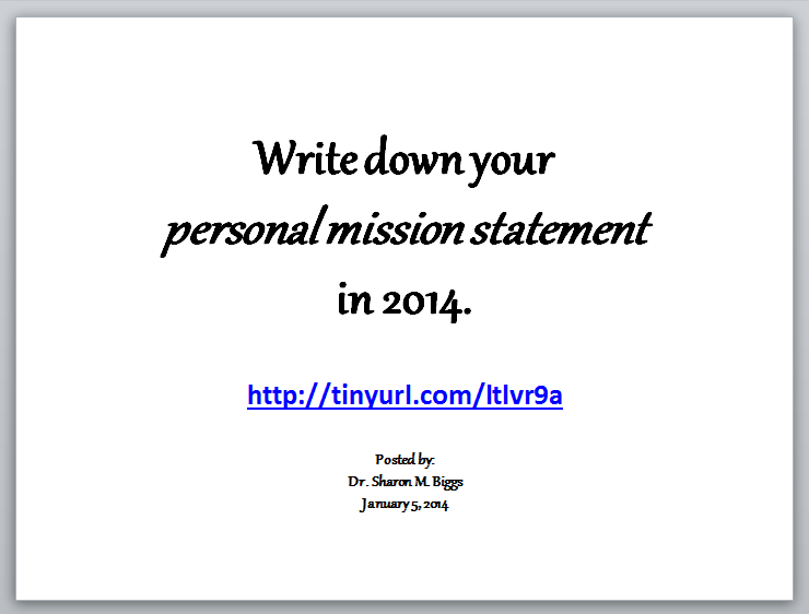 Write down your personal mission statement in 2014. Posted by: Dr. Sharon M. Biggs January 5, 2014