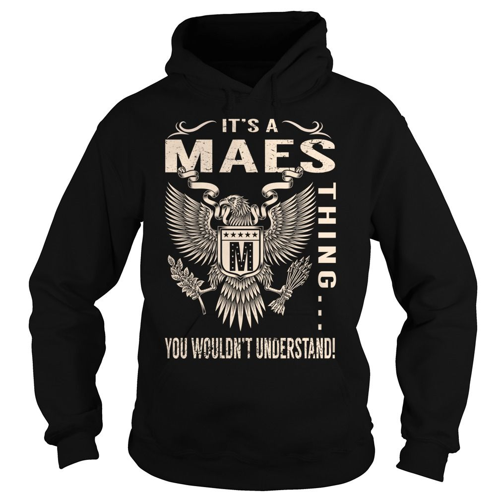 Its a MAES Thing You Wouldnt Understand - Last Name, Surname T-Shirt (Eagle)