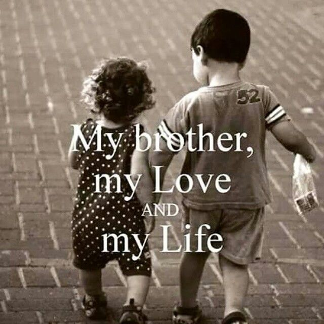 My brother, my love! | Quotes | I love my brother, Brother sister