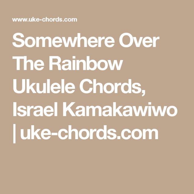 Somewhere Over The Rainbow Ukulele Chords Israel Kamakawiwo Uke