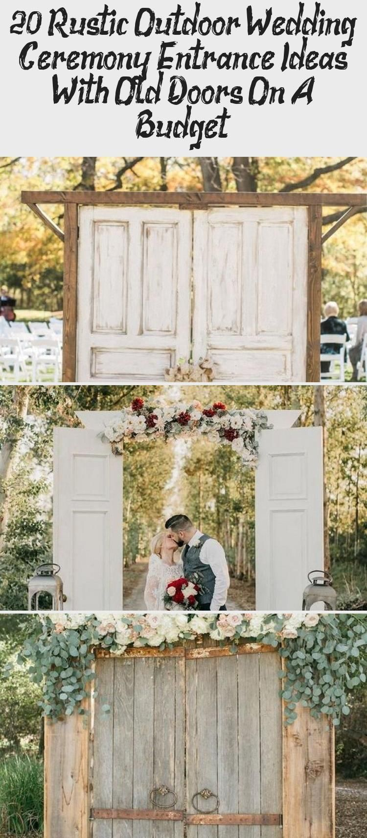 20 Rustic Outdoor Wedding Ceremony Entrance Ideas With Old Doors On A Budget Wedding Outdoor Wedding Ceremony Outdoor Wedding Entrance Rustic Outdoor Wedding