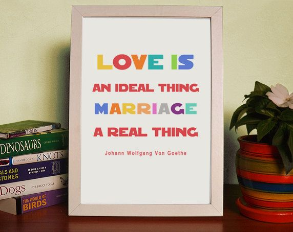 Love is an ideal thing marriage a real thing - Art Posters ...