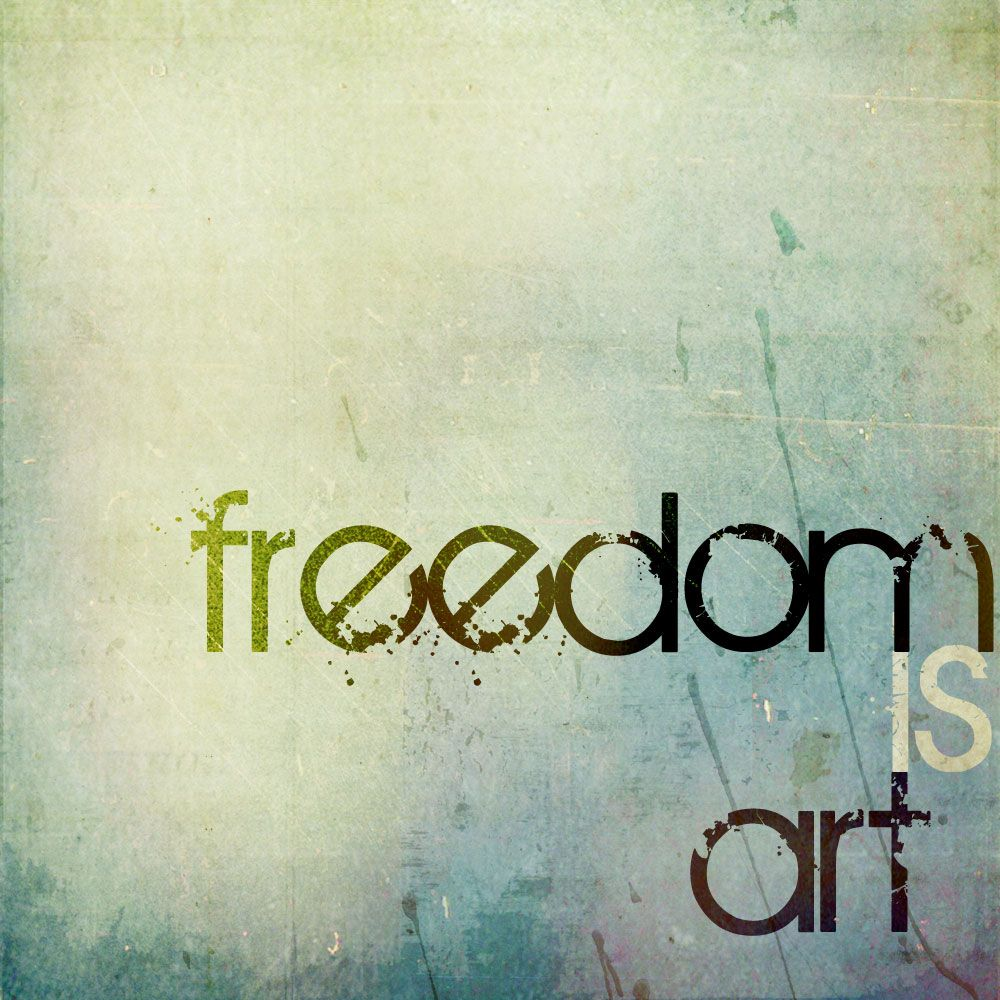 and... art is freedom !