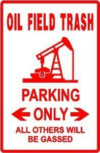 OIL FIELD TRASH PARKING sign * st SO CUTE** by Texsign. $21.95. GREAT Gift idea. Long Lasting. Brand New Sign. MADE IN USA. Easy to install. OIL FIELD TRASH PARKING ONLY SIGN. A BRAND NEW SIGN!!! Made thick 0.040 aluminum and tough cast vinyl, this sign is 12in. wide and 18in. tall - just like an official parking sign. Made to last for years outdoors, it will also make a great indoor display. Comes with holes pre-punched for easy installation, corners are round...