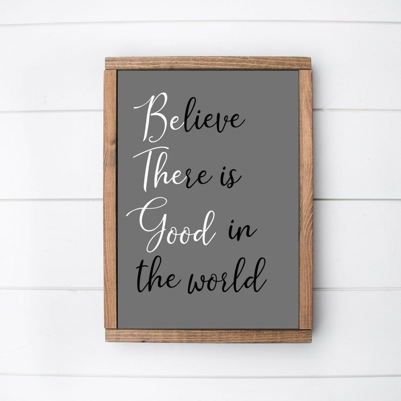 Inspirational Quote Hand Lettered Drawing Home Decor DIY Wall Art Print Sign Be The Good Believe There Is Good In The World Printable File