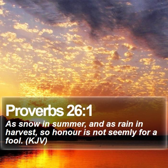 Proverbs 26:1 As Snow In Summer, And As Rain In Harvest