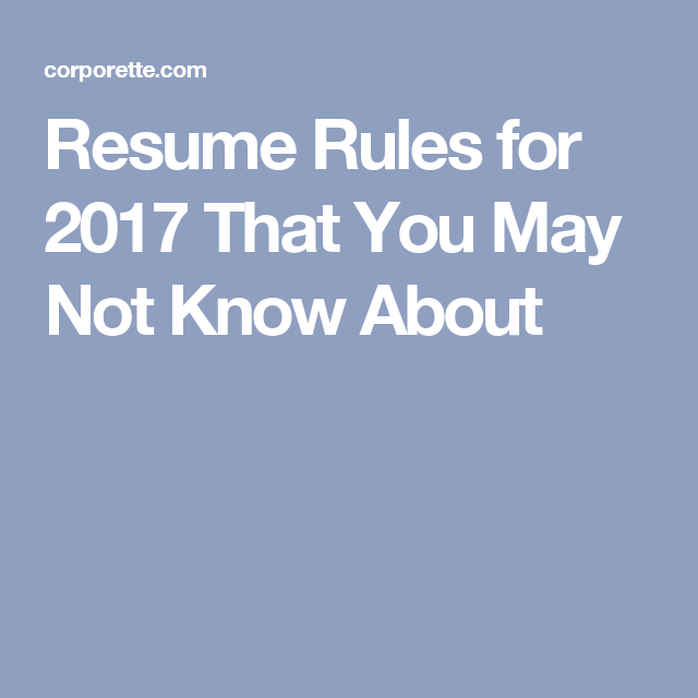 Resume Rules 2017.6 Resume Rules For 2017 That You May Not Know About