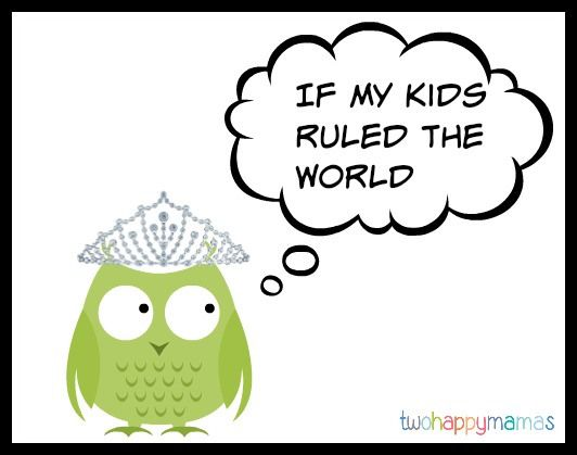 if my kids ruled the world via @twohappymamas