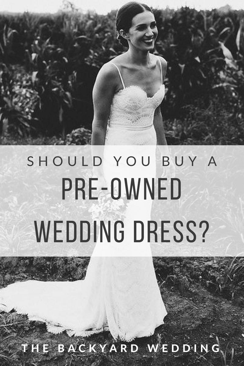 Pre owned wedding dress  The Backyard Wedding Should I buy a preowned wedding dress