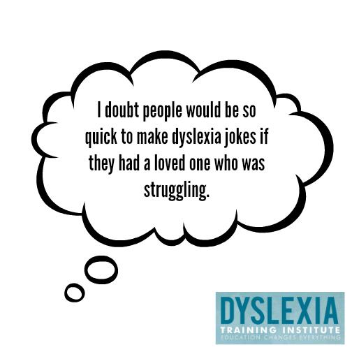 Dyslexia Jokes Aren T Funny Learning Differences Dyslexia Dyslexics