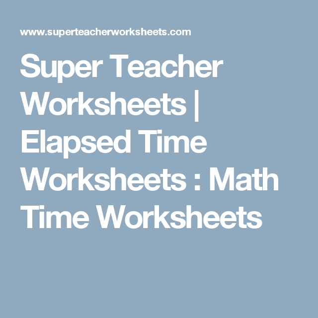 Super Teacher Worksheets | Elapsed Time Worksheets : Math Time ...