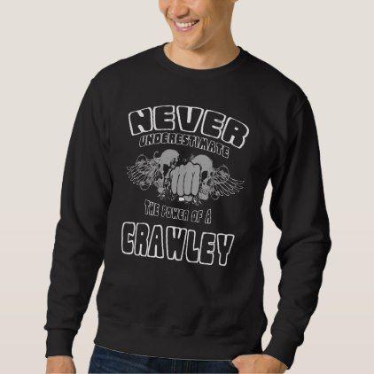 Never Underestimate The Power Of A CRAWLEY Sweatshirt - Xmas ChristmasEve Christmas Eve Christmas merry xmas family kids gifts holidays Santa