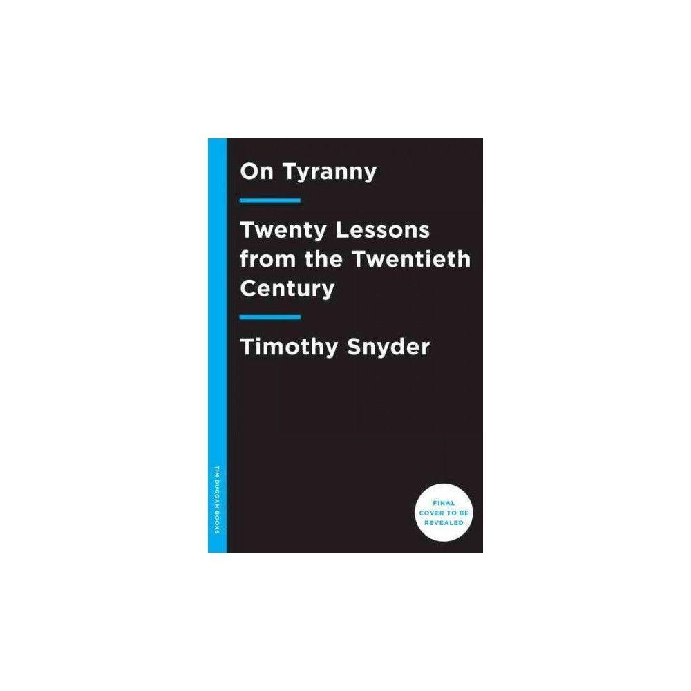 On Tyranny : Twenty Lessons from the Twentieth Century (Paperback) (Timothy  Snyder)