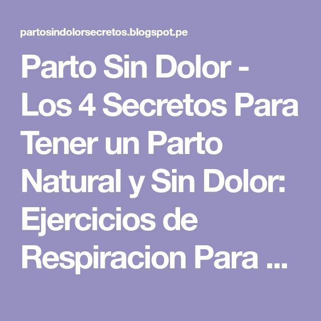 Parto Sin Dolor - Los 4 Secretos Para Tener un Parto Natural y Sin Dolor: Ejercicios de Respiracion Para el Parto: Los Ejercicios Más Recomendados