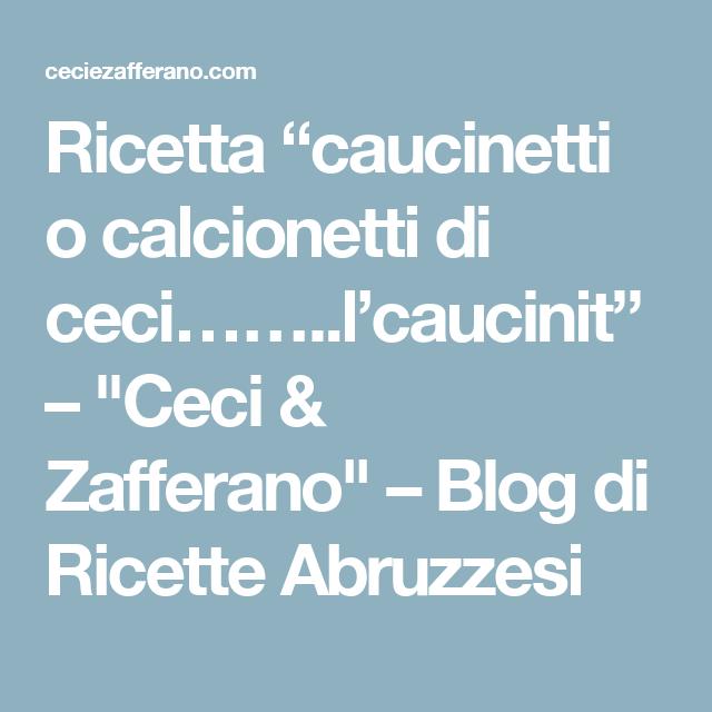 """Ricetta """"caucinetti o calcionetti di ceci……..l'caucinit"""" – """"Ceci & Zafferano"""" – Blog di Ricette Abruzzesi"""