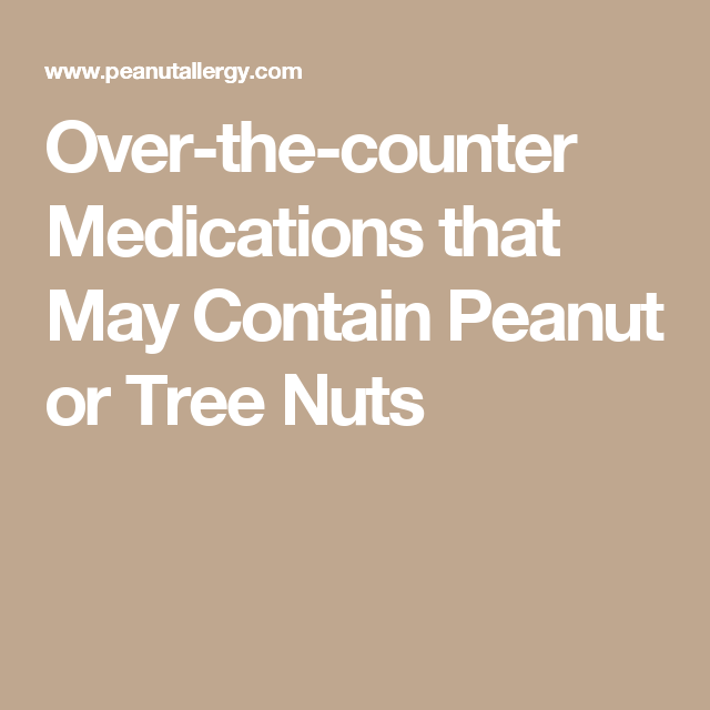 Over-the-counter Medications that May Contain Peanut or Tree Nuts