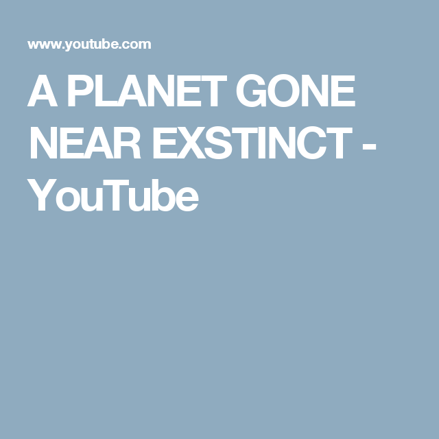 A PLANET GONE NEAR EXSTINCT - YouTube