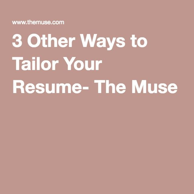 3 Other Ways To Tailor Your Resume  The Muse Get That Job   Tailor Your  Tailor Your Resume