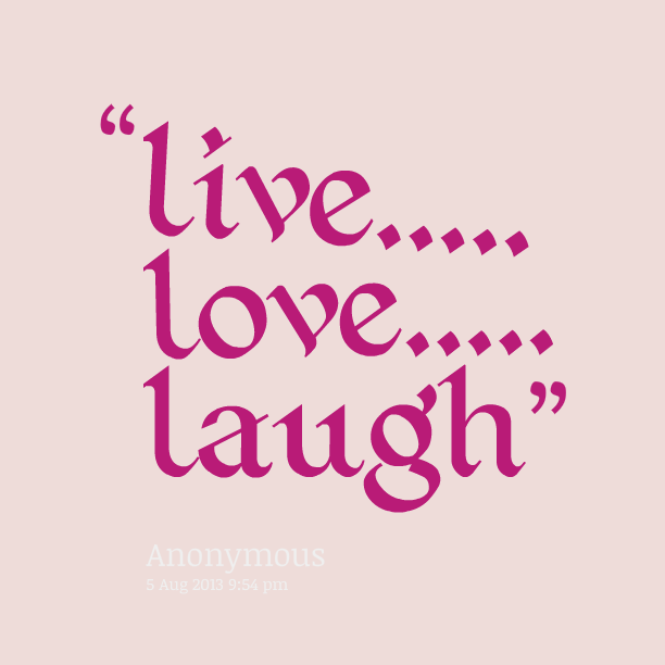 Live Love Laugh Quotes Alluring Live Love Laugh Pictures  Funny Pictures  Pinterest  Long