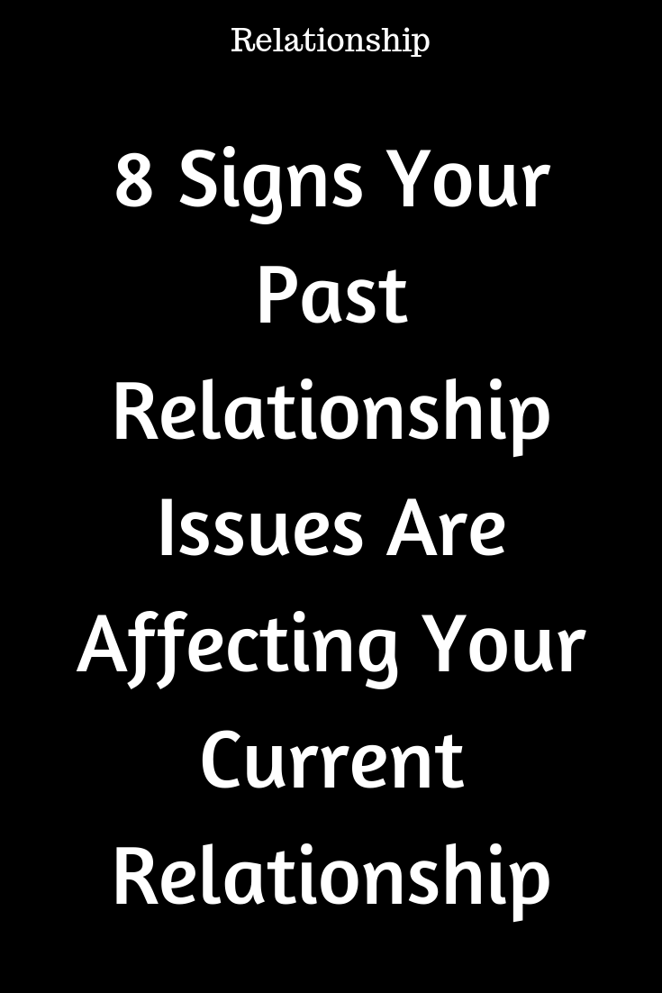 8 Signs Your Past Relationship Issues Are Affecting Your Current Relationship Mine Catalog Relationship Past Relationships Relationship Issues Relationship