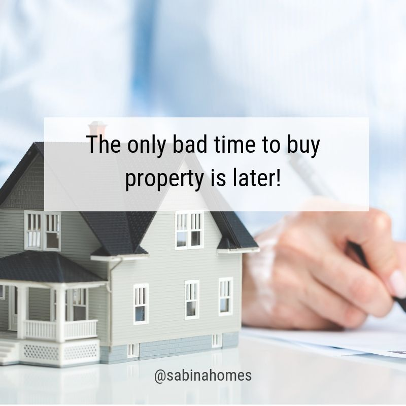 The Best Time To Buy Property Is Now I M Always Here To Help You